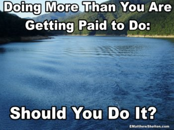 Doing more than you are getting paid to do