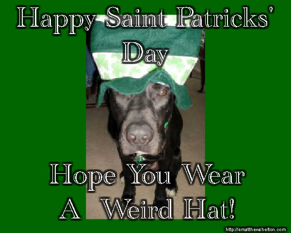 Happy Saint Patricks Day - wear a weird hat!